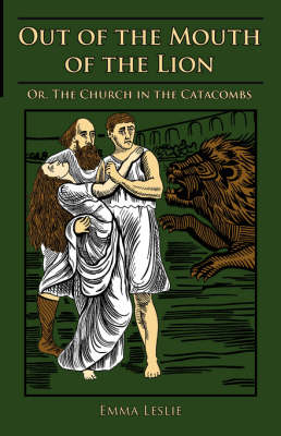 Out of the Mouth of the Lion: Or, the Church in the Catacombs