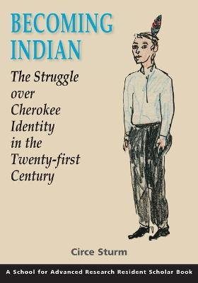Becoming Indian: the Struggle Over Cherokee Identity in the Twenty-first Century