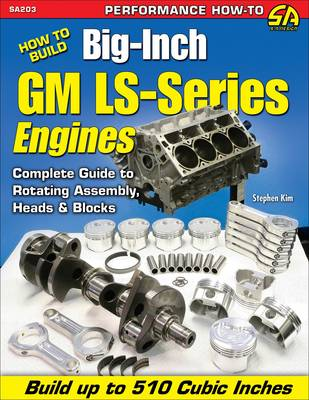 How to Build Big-inch GM LS-Series Engines: Complete Guide to Rotating Assembly, Heads & Blocks