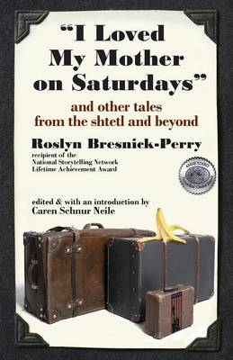 """""""I Loved My Mother on Saturdays"""" and Other Tales from the Shtetl and Beyond"""