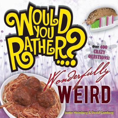 Would You Rather...? Wonderfully Weird: Over 300 Crazy Questions!