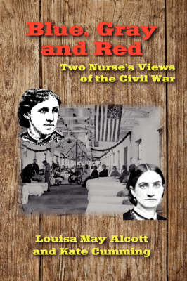 Blue, Gray and Red: Two Nurse's Views of the Civil War