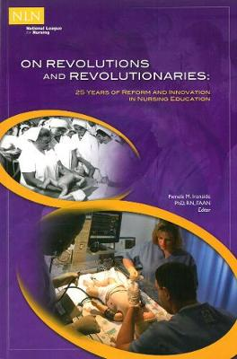 On Revolutions and Revolutionaries: 25 Years of Reform and Innovation in Nursing Education