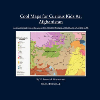 Cool Maps for Curious Kids #2: Afghanistan, an Unauthorized Tour of the Land of a Thousand Splendid Suns and the Kite Runner