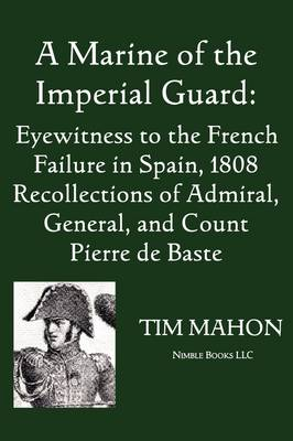 A Marine of the Imperial Guard: Eyewitness to the French Failure in Spain, 1808