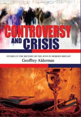 Controversy and Crisis: Studies in the History of Jews in Modern Britain