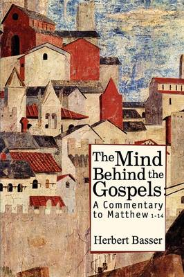 The Mind Behind the Gospels: A Commentary to Matthew Chapters 1-14