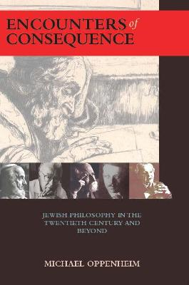 Encounters of Consequence: Jewish Philosophy in the Twentieth Century and Beyond
