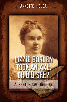 Lizzie Borden Took an Axe, or Did She? a Rhetorical Inquiry
