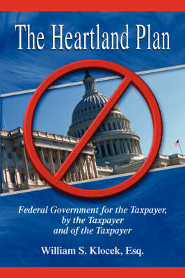 The Heartland Plan: Federal Government for the Taxpayer, by the Taxpayer and of the Taxpayer