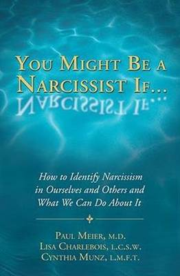 You Might Be a Narcissist If...: How to Identify Narcissism in Ourselves & Others & What We Can Do About It