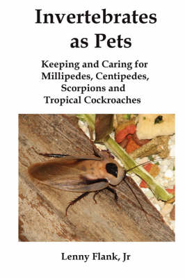 Invertebrates as Pets: Keeping and Caring for Millipedes, Centipedes, Scorpions and Tropical Cockroaches