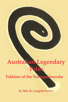 Australian Legendary Tales; Folklore of the Noongaburrahs