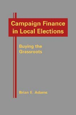 Campaign Finance in Local Elections: Buying the Grassroots
