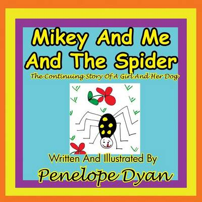 Mikey And Me And The Spider---The Continuing Story Of A Girl And Her Dog