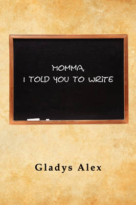 Momma, I Told You to Write