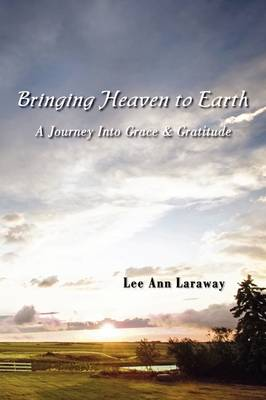 Bringing Heaven to Earth: A Journey Into Grace & Gratitude