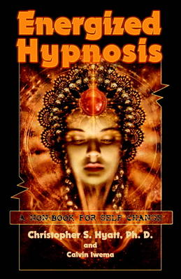 Energized Hypnosis: A Non-Book for Self-Change