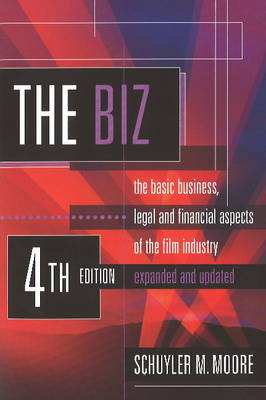 Biz: The Basic Business, Legal & Financial Aspects of the Film Industry