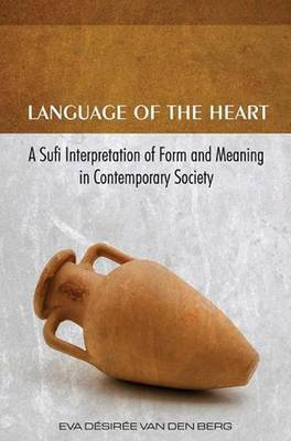 Language of the Heart: A Sufi Interpretation of Form & Meaning in Contemporary Society