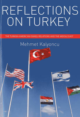 Reflections on Turkey: The Turkish-American-Israeli Relations and the Middle East