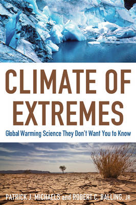Climate of Extremes: Global Warming Science They Don't Want You to Know
