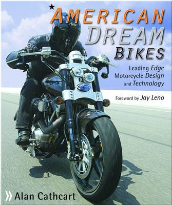 American Dream Bikes: Leading Edge Motorcycle Design and Technology