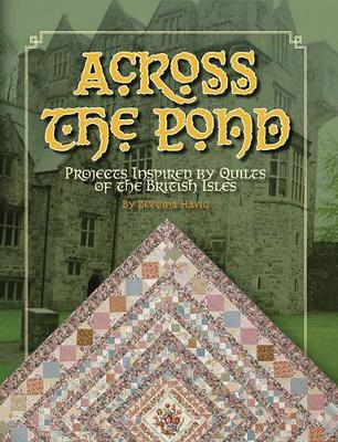 Across the Pond: Projects Inspired by Quilts of the British Isles