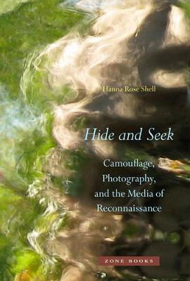 Hide and Seek - Camouflage, Photography, and the Media of Reconnaissance