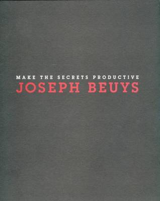 Joseph Beuys: Make the Secrets Productive