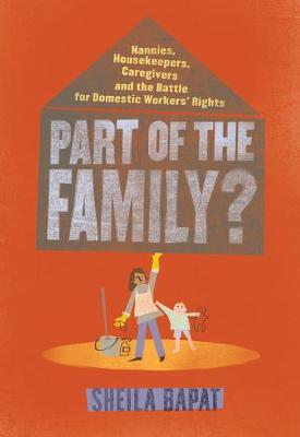 Part Of The Family?: Nannies, Housekeepers, Caregivers and the Battle for Domestic Worker's Rights