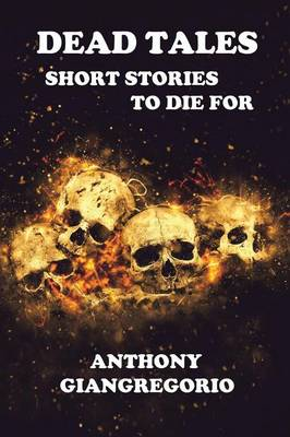 Dead Tales: Short Stories To Die For