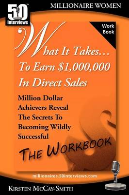 What It Takes... to Earn $1,000,000 in Direct Sales: Million Dollar Achievers Reveal the Secrets to Becoming Wildly Successful (Workbook)
