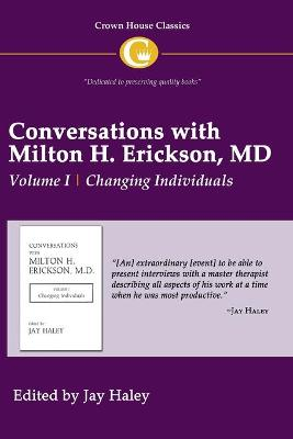 Conversations with Milton H. Erickson MD: v. 1: Changing Individuals