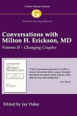 Conversations with Milton H. Erickson MD: v. 2: Changing Couples