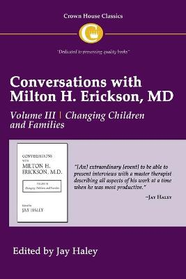 Conversations with Milton H. Erickson MD: v. 3: Changing Children and Families