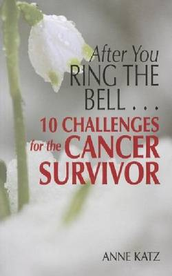 After You Ring the Bell: 10 Challenges for the Cancer Survivor