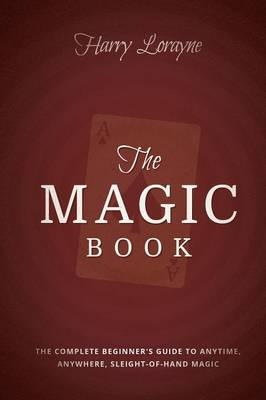 The Magic Book: The Complete Beginners Guide to Anytime, Anywhere Close-Up Magic