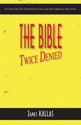 The Bible Twice Denied: A Cure for the Continuing Collapse of Christian Influence