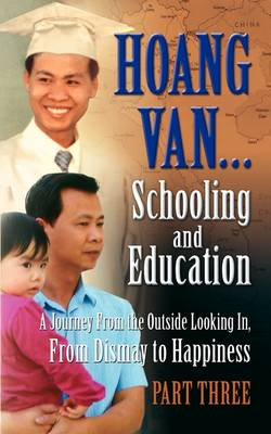 Hoang Van...Schooling and Education, a Journey from the Outside Looking In, from Dismay to Happiness, Part Three