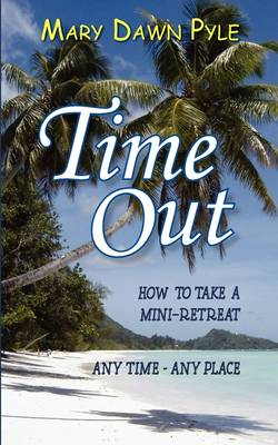 Time Out, How to Take a Mini-Retreat Any Time-Any Place