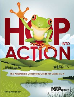 Hop Into Action: The Amphibian Curriculum Guide for Grades K-4