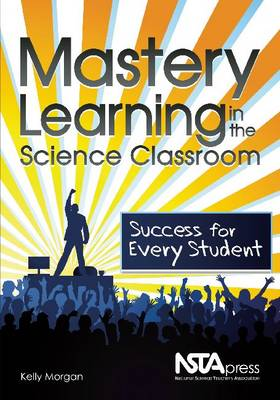 Mastery Learning in the Science Classroom: Success for Every Student