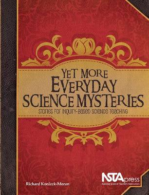 Yet More Everyday Science Mysteries: Stories for Inquiry-Based Science Teaching