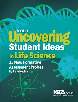 Uncovering Student Ideas in Life Science, Volume 1: 25 New Formative Assessment Probes