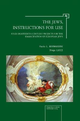 The Jews, Instructions for Use: Four Eighteenth-Century Projects for the Emancipation of European Jews