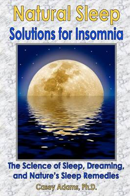 Natural Sleep Solutions for Insomnia: The Science of Sleep, Dreaming, and Nature's Sleep Remedies