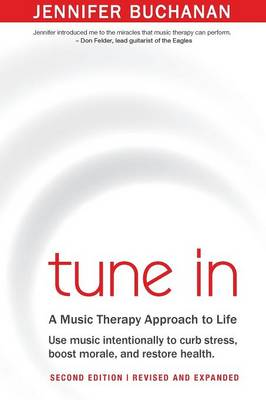 Tune in: Use Music Intentionally to Curb Stress, Boost Morale, and Restore Health. a Music Therapy Approach to Life. Second Edition
