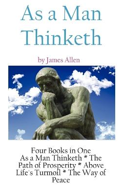 As a Man Thinketh: A Literary Collection of James Allen