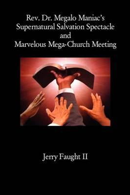 REV. Dr. Megalo Maniac's Supernatural Salvation Spectacle and Marvelous Mega-Church Meeting
